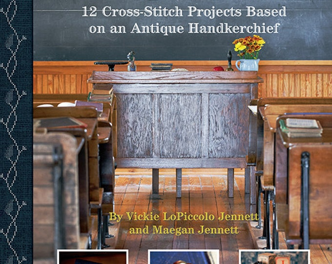 Pattern Book: A Schoolroom Alphabet - 12 Cross Stitch Projects Based on an Antique Hankerchief - Vickie LoPiccolo Jennett Maegan Jennett