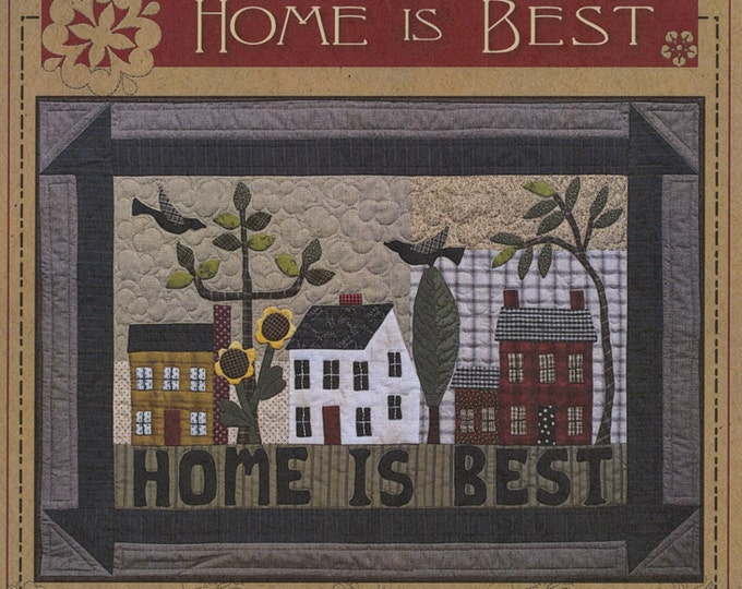 "Kit and Pattern: ""Home Is Best"" Applique Quilt by Timeless Traditions by Norma Whaley"