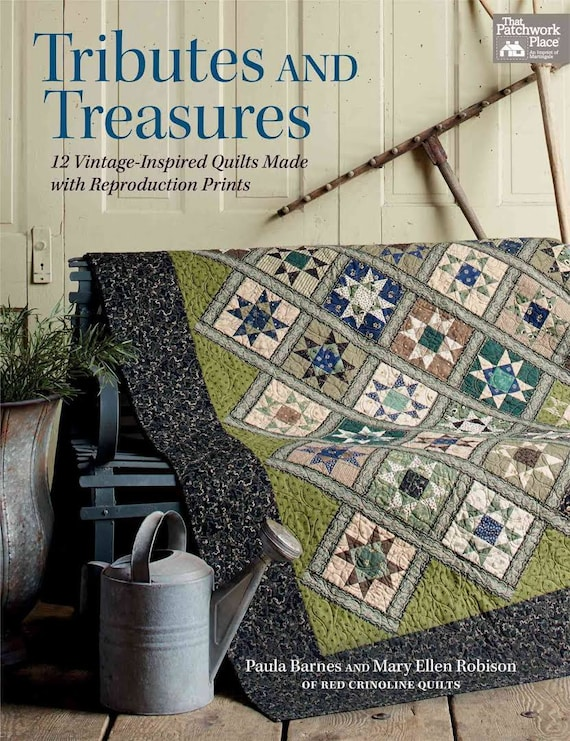 Pattern Book: Tributes and Treasures - 12 Vintage-inspired Quilts Made With Reproduction Prints by Paula Barnes and Mary Ellen Robison