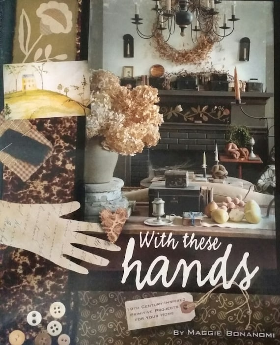 Pattern Book: With These Hands - 19th Century Inspired Primitive Projects for Your Home by Maggie Bonanomi