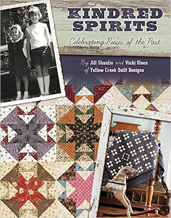 Pattern Book: Kindred Spirit - Celebrating Pieces of the Past by Jill Shaulis and Vicki Olsen of Yellow Creek Quilt Designs