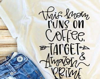 This Mom Runs On Coffee Target and Amazon Prime SVG , Mom Life svg , Motherhood svg , Target svg , Fun svg , coffee svg , dxf , cricut file