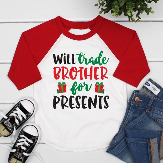 Christmas Presents For Brother.Will Trade Brother For Presents Shirt Funny Christmas Shirt For Girls Funny Christmas Sibling Shirt For Boys Raglan