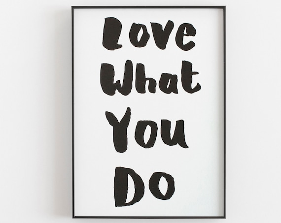 Love What You Do - Riso Print, black and white, small
