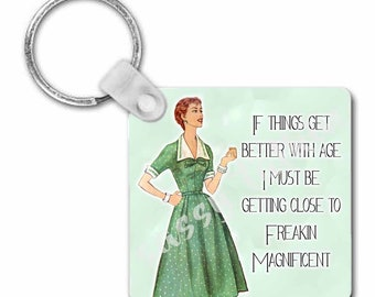 """If things get better wity age....Freakin Magnificent, 2.25"""" Square Keychain with Ring attached, Girl Humor, Funny, Sassy, Sarcastic, Metal"""