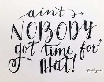 PRINT of Hand Lettered Quote Design - MATTED Print - Ain't Nobody Got Time For That - Typography - Funny Quote - Humor - Gift - Calligraphy