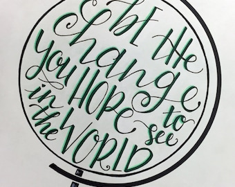PRINT of Hand Lettered Quote Design - MATTED Print - Be the change you hope to see in the world - Typography - Globe - Calligraphy