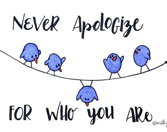 PRINT of Hand Lettered Quote Design - MATTED Print - Never Apologize For Who You Are - Typography - Cute Birds