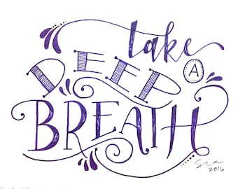 PRINT of Hand Lettered Quote Design - MATTED Print - Take A Deep Breath - Typography - Purple - Relax