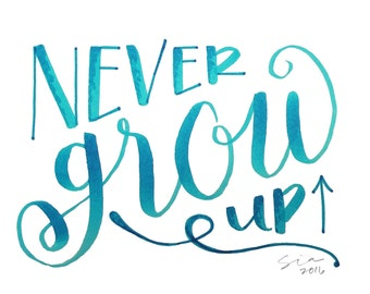 PRINT of Hand Lettered Quote Design - MATTED Print - Never Grow Up - Typography - Calligraphy - Blue - Turquoise - Arrow
