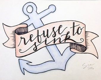 PRINT of Hand Lettered Quote Design - MATTED Print - Refuse To Sink - Typography - Anchor - Calligraphy - Stay Strong - Lettering