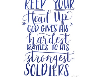 PRINT of Hand Lettered Quote Design - MATTED Print - Keep your head up, God gives his hardest battles to his strongest soldiers - Typography