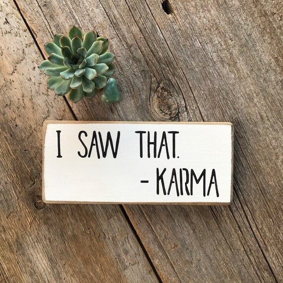 Funny Karma Quotes, Gift for Friend, Office Coworker Gift Idea, Mini Sign,  Shelf Sitter, Small Sign, Gift for Everyone, Stocking Stuffer