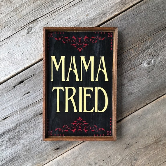 Mama Tried Sign Country Signs Outlaw Country Song Lyrics