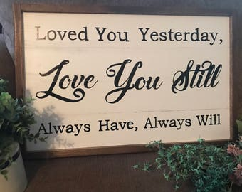 Loved You Yesterday Love You Still - hand painted wood sign - shiplap look - home decor