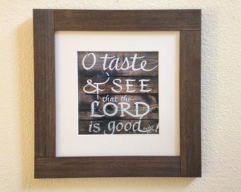O Taste and See that the Lord is Good framed print