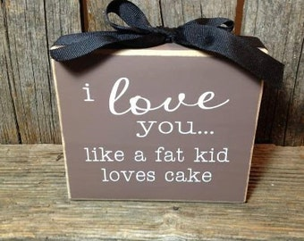 I love you like a fat kid loves cake, dessert table sign, anniversary gift, gift for anniversary, wedding table sign, wedding signs, wedding