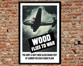 Reprint of a US WW2 Propaganda Poster - Wood Flies to War