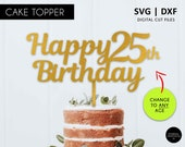 Any age Happy Birthday Cake Topper, 1st, 16th, 18th, 21st, 30th, 40th, 50th, 60th, 70th, 80th, happy birthday, SVG, svg cutting file, DXF