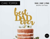 Father's Day Cake Topper, SVG, DXF, PNG, svg cutting file, digital file, cricut, silhouette, dad cake topper, best dad ever, Father's Day