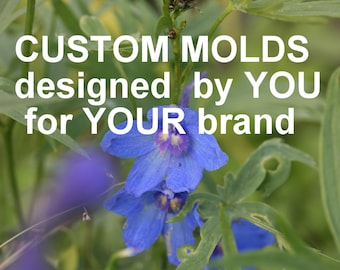 Custom molds designed by you for your brand