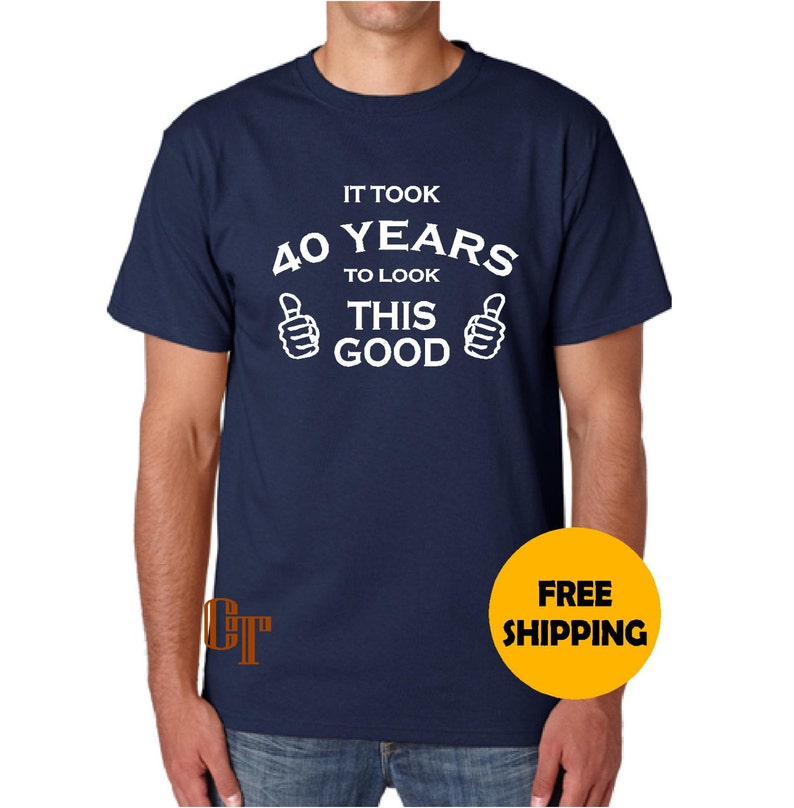 40th Birthday Gift For Man Custom T Shirt It Took 40 Years To