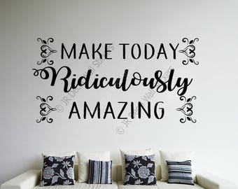 Make today Ridiculously Amazing. - Inspirational success Quote Removable vinyl Wall Art Stickers office, School, Sports decor wall Decals