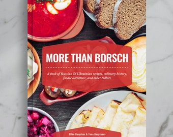 More Than Borsch: Cookbook & Cultural Compendium | Russian and Ukrainian history, classic recipes, and foodie literature