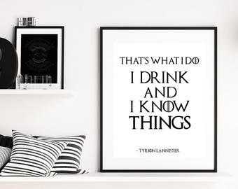 I Drink and I Know Things - Game of Thrones Poster - Tyrion Lannister Quotes - Song of Ice and Fire - Typography Print - Wall Art