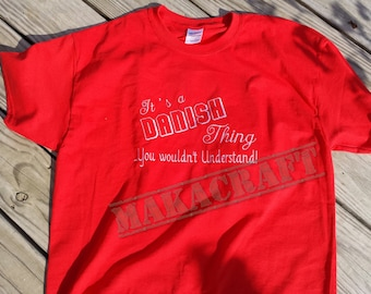 """Embroidered t-shirt with """"It's a Danish Thing...You Wouldn't Understand"""""""