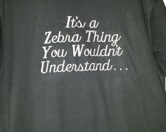 """T-Shirt with Embroidered """"It's a Zebra Thing you Wouldn't Understand"""""""