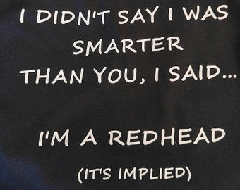 """T-Shirt with """"I didn't Say I was Smarter"""" Redhead Saying in Vinyl"""