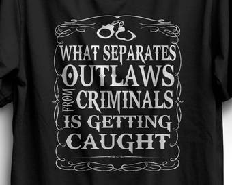 What Separates Outlaws From Criminals Is Getting Caught - Biker Shirt - Street Outlaws Shirt - Outlaw Shirt