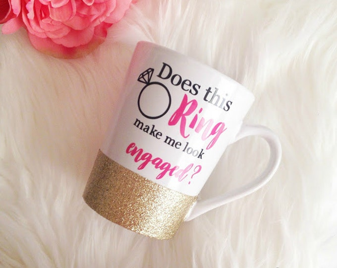 Featured listing image: Does This Ring Make Me Look Engaged, Engagement Mug  *SALE*