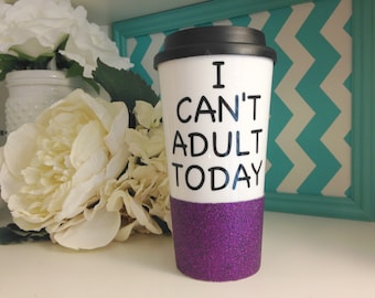 I Can't Adult Today, Travel Mug