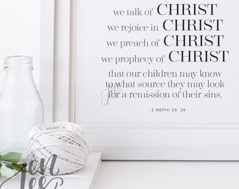 We talk of Christ - we rejoice in Christ - LDS Quote - LDS Art