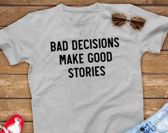 c94035a1b Bad Decisions Make Good Stories | Funny Unisex Gift for Vacation, Party,  Bachelorette Party - Unisex Shirt
