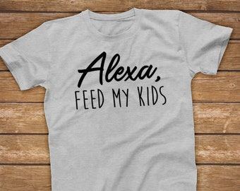 49c86d645 Alexa Feed My Kids | Funny Unisex Gift for Mom, Dad, Parents - Unisex Shirt