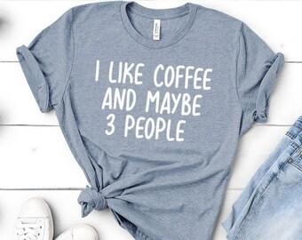 1c277c6b3 I Like Coffee and Maybe 3 People | Funny Gift for Coffee Lover Shirt, Mom  Tee, Motherhood - Unisex Shirt