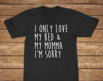 I Only Love My Bed and My Momma I'm Sorry - Song Lyrics, Music Lover, Concert Festival - Unisex Shirt - Youth, Kids, Toddler, Baby, Adult