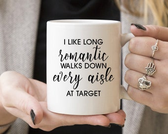I Like Long Romantic Walks Down Every Aisle at Target | Funny Gift, Coffee Mugs, Gift Ideas For Moms, Mother, Caffeine Lover, for her