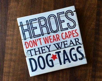 American Patriotic Pallet Signs Heroes don't wear capes they wear dog tags veterans day gift Gift for veteran Military 10x10