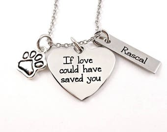 Pet Memorial Necklace, If Love Could Have Saved You, Pet Remembrance Necklace, Pet Necklace Custom, Pet Loss Jewelry