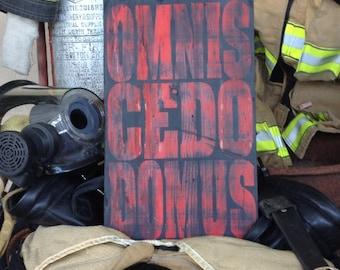 Omnis Cedo Domus Firefighter  Wood Sign