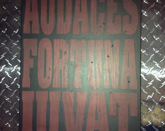 """Audaces Fortuna Iuvat"""" fortune favors the brave"""