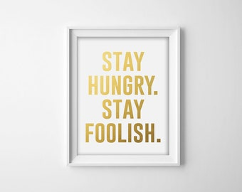 Stay Hungry, Stay Foolish, Faux Gold Foil, Typography, Wall Art, Home Decor, Motivational Quote, Inspirational Print, 8x10 Digital Print