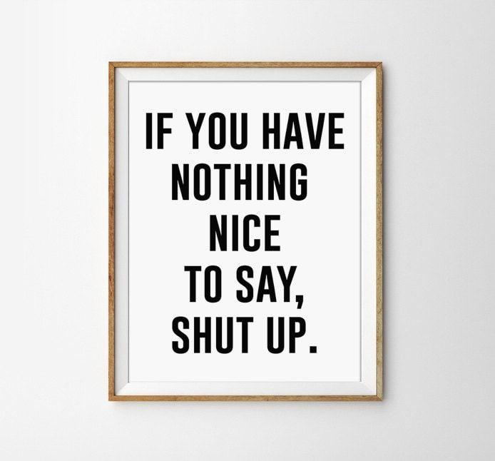 If You Have Nothing Nice To Say Shut Up Black And White Etsy