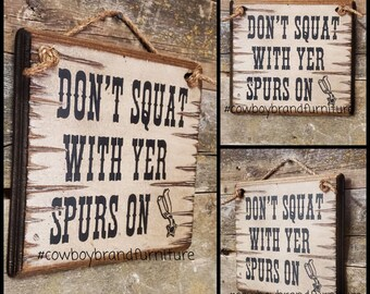 Don't Squat With Yer Spurs On, Humorous, Western, Antiqued, Wooden Sign