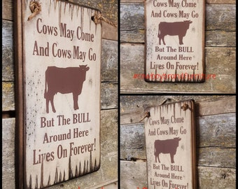 Cows May Come & Cows May Go, But The BULL Around Here Lives On Forever, Western, Antiqued Wooden Sign