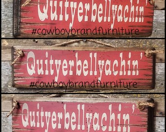 Quityerbellyachin', Humerous, Western, Antiqued, Wooden Sign
